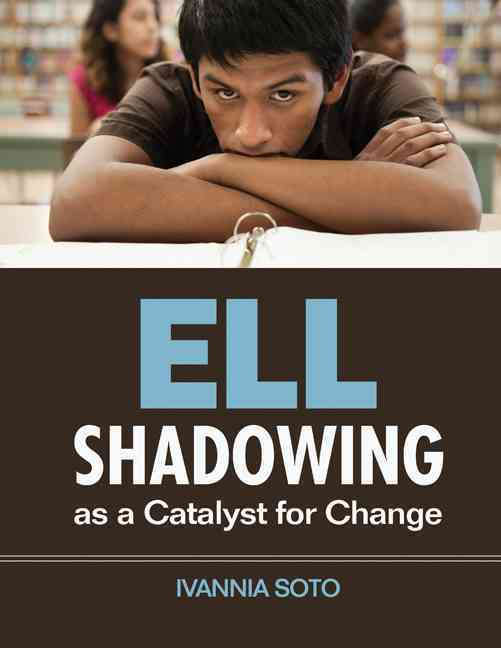 Ell Shadowing As a Catalyst for Change By Soto, Ivannia