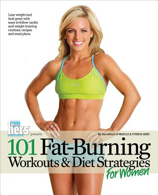 101 Fat-Burning Workouts & Diet Strategies for Women By Muscle & Fitness (EDT)